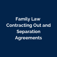 Family Law - Contracting Out and Separation Agreements