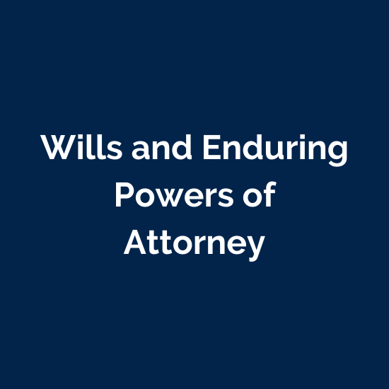 Wills and Enduring Powers of Attorney